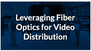 SDVoE LIVE! Episode 3 – Leveraging Fiber Optics for Video Distribution