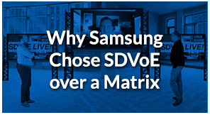 SDVoE LIVE! Episode 6 – Why Samsung Chose SDVoE over a Matrix